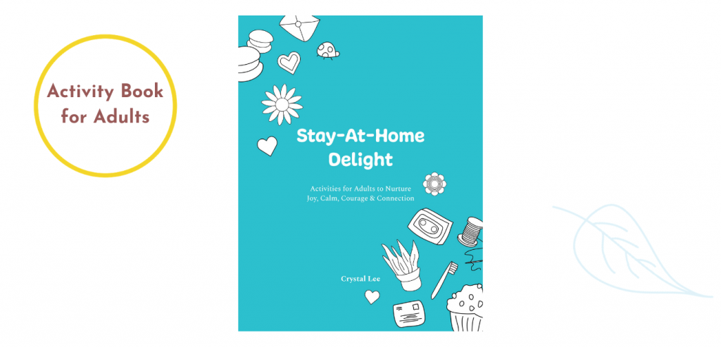 Stay-At-Home Delight: Activity Book for Adults to Nurture Joy, Calm, Courage & Connection